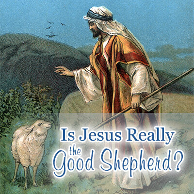 Is Jesus Really the Good Shepherd
