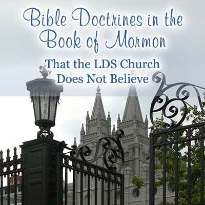 Bible Doctrines in the Book of Mormon that the LDS Church Does Not Believe